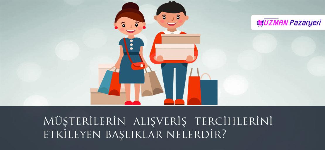 Müşterilerin  alışveriş  tercihlerini etkileyen başlıklar nelerdir?