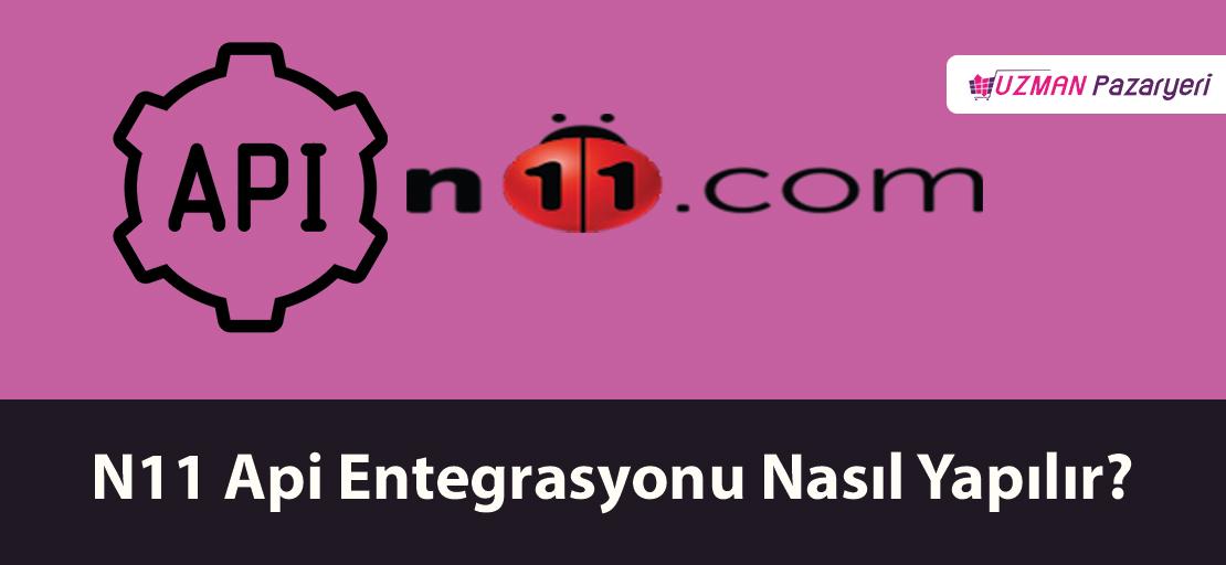 N11 Api Entegrasyonu Nasıl Yapılır?