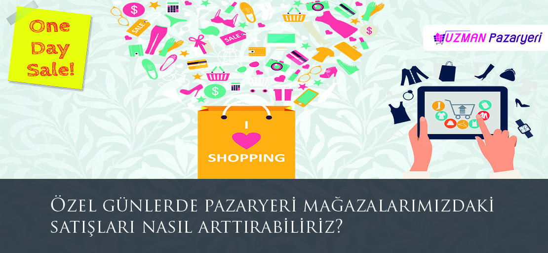 Özel günlerde pazaryeri mağazalarımızdaki satışları nasıl arttırabiliriz?