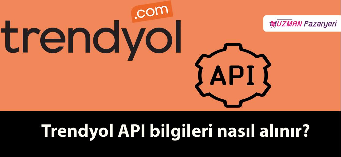 Trendyol API bilgileri nasıl alınır?